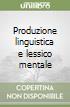 Produzione linguistica e lessico mentale libro