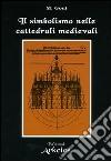 Il simbolismo nelle cattedrali medievali libro