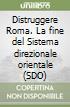 Distruggere Roma. La fine del Sistema direzionale orientale (SDO) libro