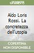 Aldo Loris Rossi. La concretezza dell'utopia libro
