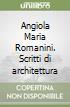 Angiola Maria Romanini. Scritti di architettura libro