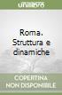 Roma. Struttura e dinamiche libro
