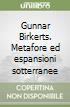 Gunnar Birkerts. Metafore ed espansioni sotterranee libro