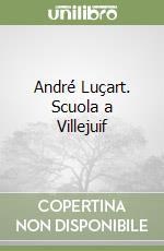 André Luçart. Scuola a Villejuif libro di Miotto Luciana