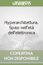 Hyperarchitettura. Spazi nell'età dell'elettronica libro di Prestinenza Puglisi Luigi