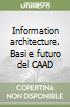 Information architecture. Basi e futuro del CAAD libro