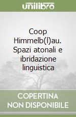 Coop Himmelb(l)au. Spazi atonali e ibridazione linguistica libro di De Sessa Cesare