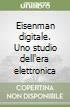 Eisenman digitale. Uno studio dell'era elettronica libro