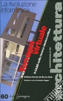 Terragni virtuale. Il CAAD nella ricerca storico critica libro di Galli Mirko - Mühlhoff Claudia