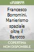 Francesco Borromini. Manierismo spaziale oltre il Barocco libro
