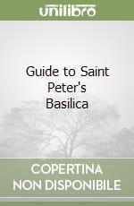 Guide to Saint Peter's Basilica libro di Giuliani Giovanni