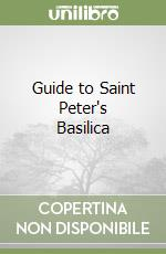 Guide to Saint Peter's Basilica libro di Giuliani Giovanni