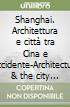 Shanghai. Architettura e città tra Cina e Occidente-Architecture & the city between Chine and the west libro