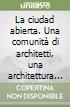 La ciudad abierta. Una comunità di architetti, una architettura fatta in comune libro