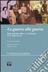 La guerra alla guerra. Storie di donne a Torino e in Piemonte tra il 1940 e il 1945 libro