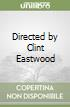 Directed by Clint Eastwood libro di Di Claudio Gianni