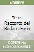 Tene. Racconto del Burkina Faso libro