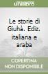 Le storie di Giuhà. Ediz. italiana e araba libro