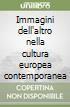 Immagini dell'altro nella cultura europea contemporanea libro