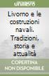 Livorno e le costruzioni navali. Tradizioni, storia e attualità libro