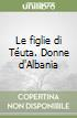 Le figlie di T�uta. Donne d'Albania