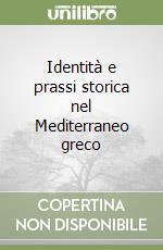 Identità e prassi storica nel Mediterraneo greco libro