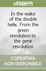 In the wake of the double helix. From the green revolution to the gene revolution libro