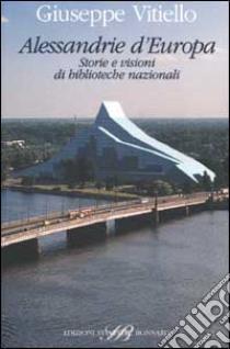 Alessandrie d'Europa. Storie e visioni di biblioteche nazionali libro di Vitiello Giuseppe