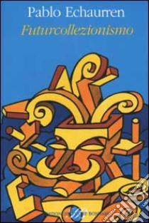 Futurcollezionismo libro di Echaurren Pablo