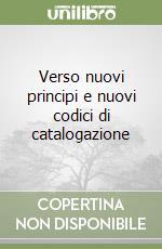Verso nuovi principi e nuovi codici di catalogazione libro