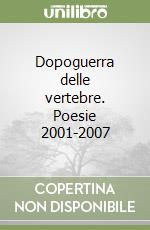 Dopoguerra delle vertebre. Poesie 2001-2007 libro di Baldi Massimo