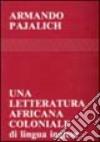Una letteratura africana coloniale (di lingua inglese) libro