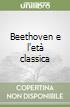Beethoven e l'età classica libro