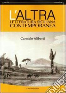 L'altra letteratura siciliana contemporanea. Per le Scuole superiori libro di Aliberti Carmelo