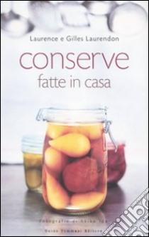 Conserve fatte in casa libro di Laurendon Laurence - Laurendon Gilles