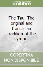 The Tau. The original and franciscan tradition of the symbol libro di Sciamanna Enrico