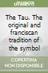 The Tau. The original and franciscan tradition of the symbol