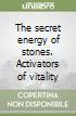 The secret energy of stones. Activators of vitality