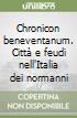 Chronicon beneventanum. Citt� e feudi nell'Italia dei normanni