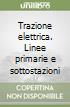 Trazione elettrica. Linee primarie e sottostazioni libro