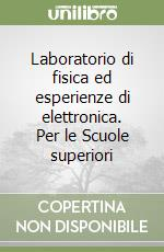 Laboratorio di fisica ed esperienze di elettronica. Per le Scuole superiori libro di Musolino Domenico - Minissale Andrea