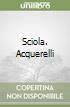 Sciola. Acquerelli libro