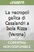 La necropoli gallica di Casalandri a Isola Rizza (Verona) libro