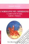 I normanni nel meridione. Le analisi storiche di Amato, Guglielmo e Malatesta libro