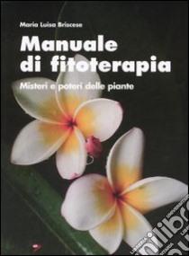 Manuale di fitoterapia. Misteri e poteri delle piante libro di Briscese M. Luisa