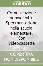Comunicazione nonviolenta. Sperimentazione nella scuola elementare. Con videocassetta libro di Costetti Vilma