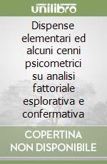 Dispense elementari ed alcuni cenni psicometrici su analisi fattoriale esplorativa e confermativa libro di Cioffi Raffaele - Mazza Monica