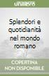 Splendori e quotidianit� nel mondo romano