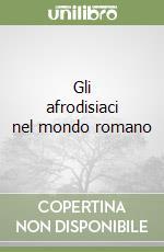 Gli afrodisiaci nel mondo romano libro di Coletti Strangi Annamaria