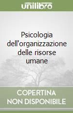 Psicologia dell'organizzazione delle risorse umane libro di Valicante Angelo